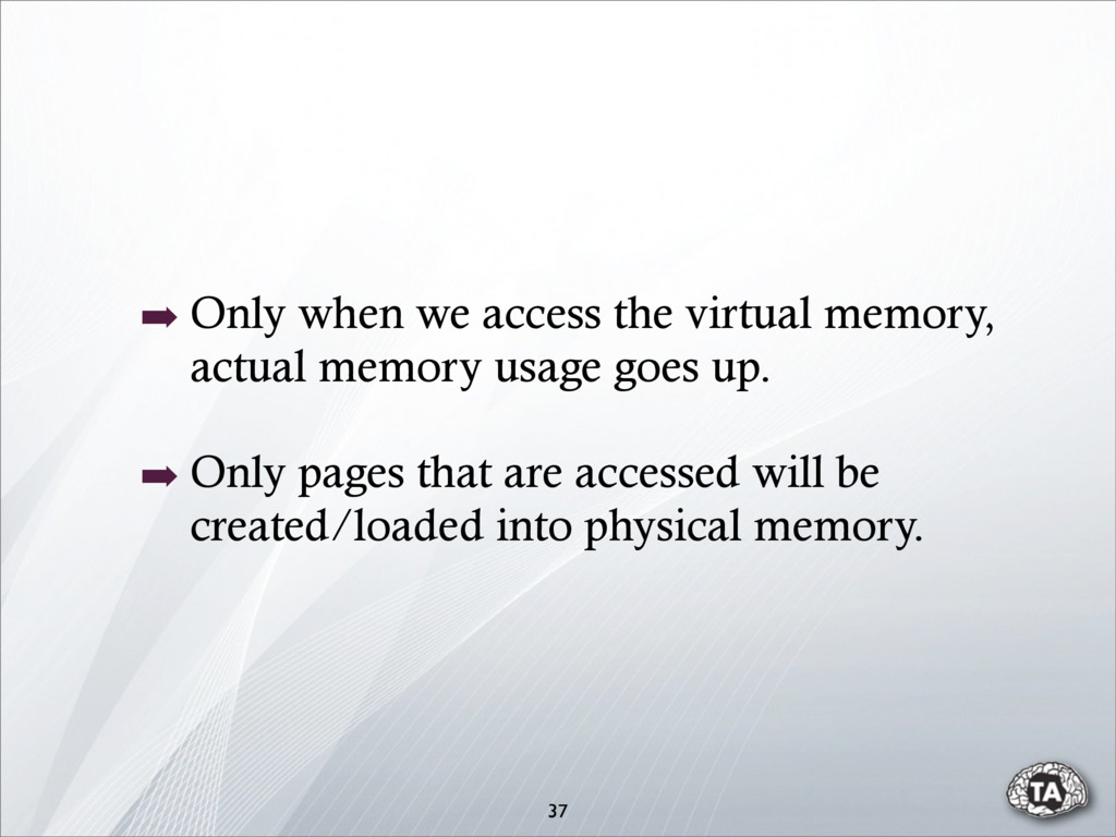 ➡ Only when we access the virtual memory, actua...