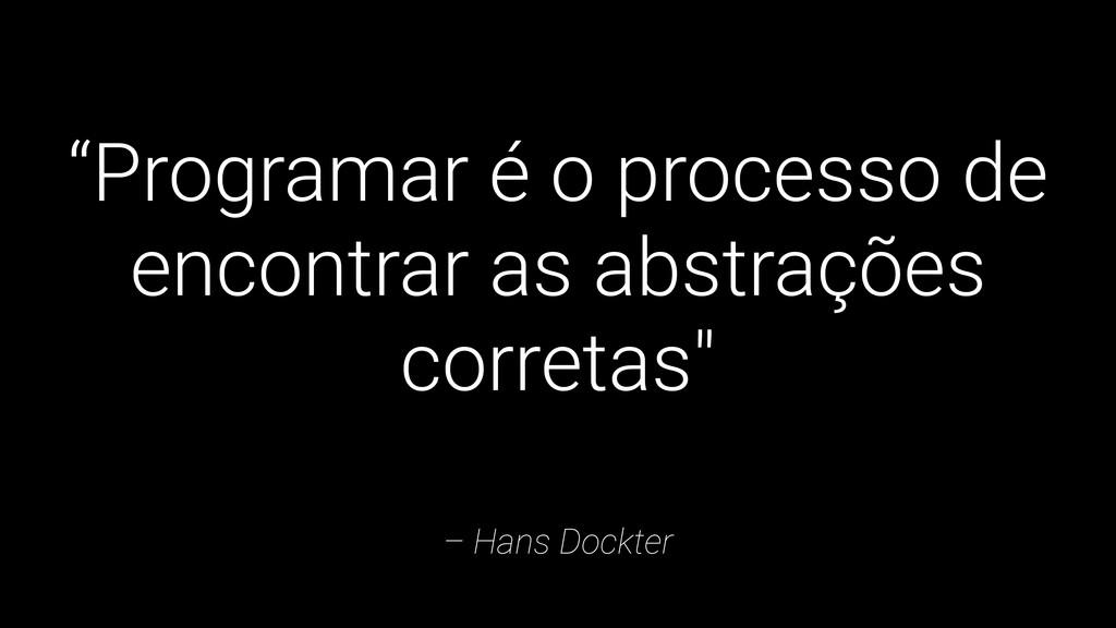 "– Hans Dockter ""Programar é o processo de encon..."