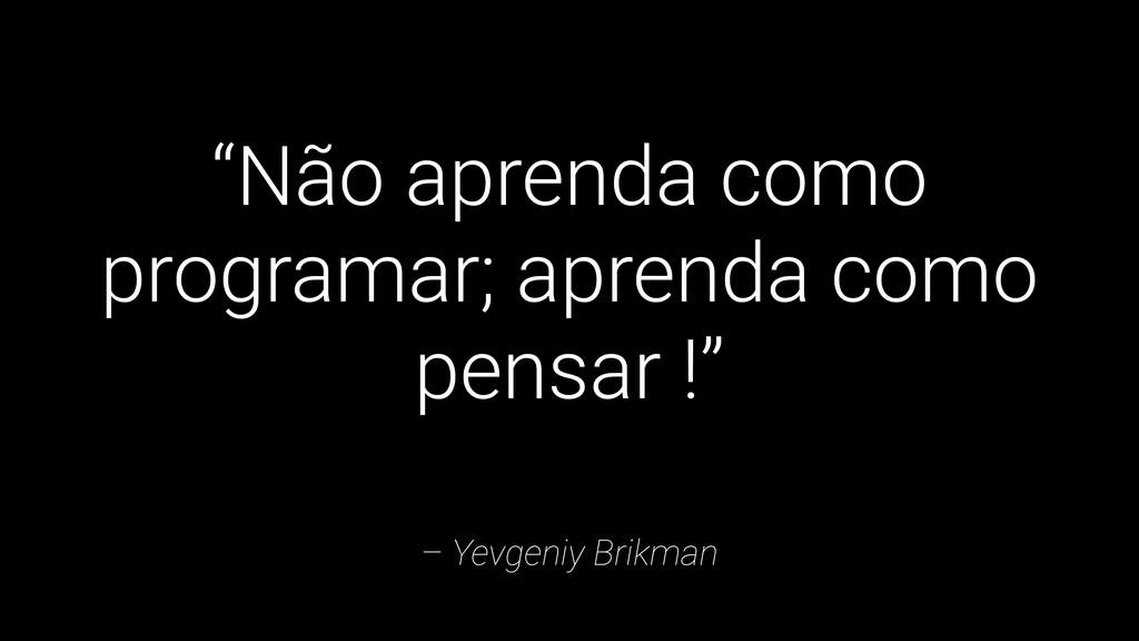 """– Yevgeniy Brikman """"Não aprenda como programar;..."""