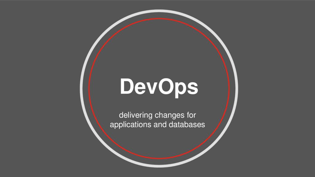 DevOps delivering changes for applications and ...