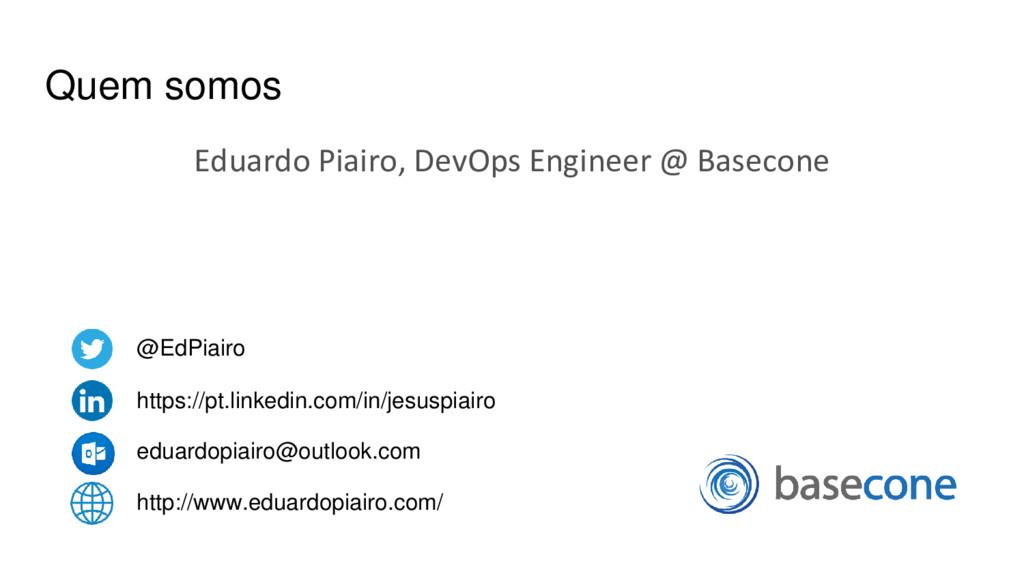 Quem somos Eduardo Piairo, DevOps Engineer @ Ba...