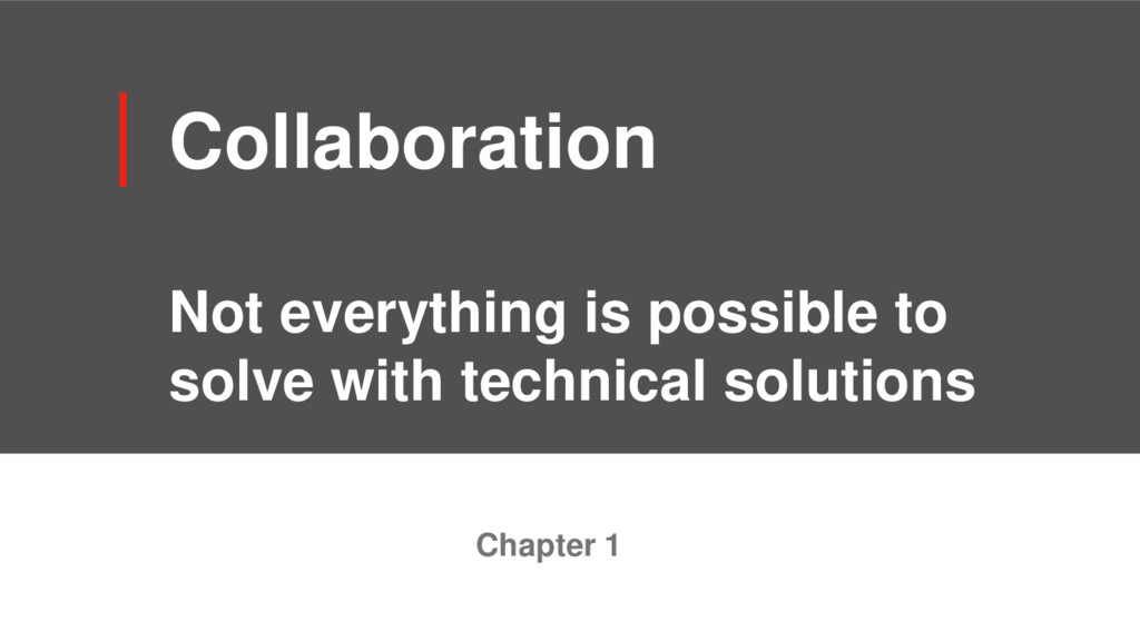 Collaboration Not everything is possible to sol...