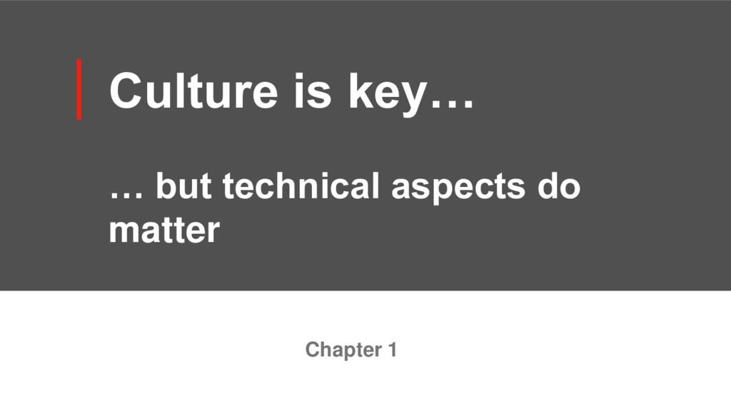 Culture is key… … but technical aspects do matt...