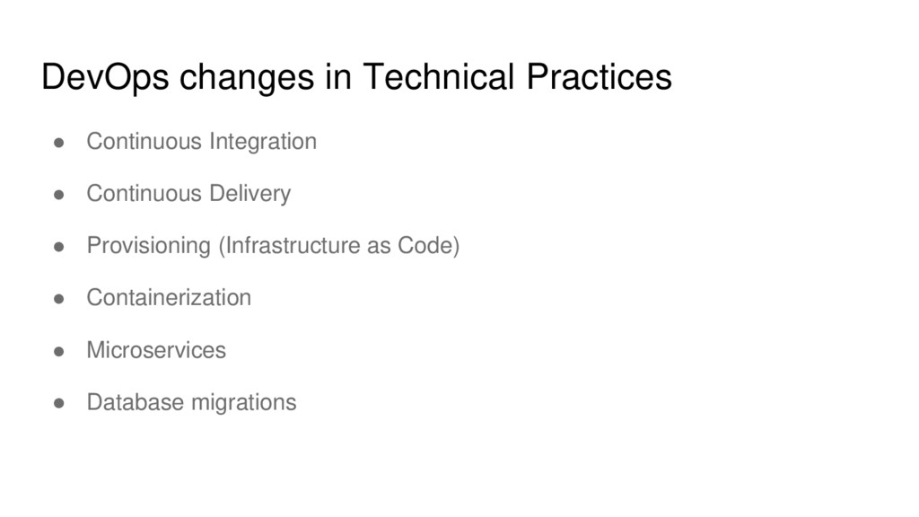 DevOps changes in Technical Practices ● Continu...
