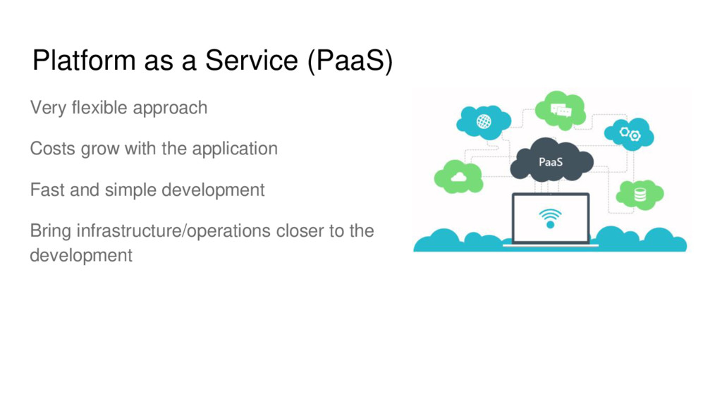 Platform as a Service (PaaS) Very flexible appr...