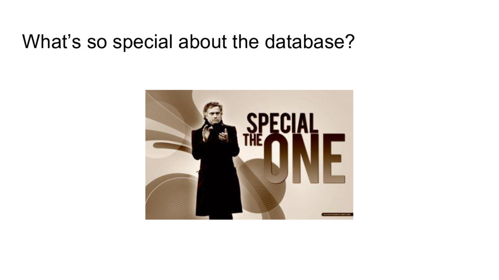 What's so special about the database?