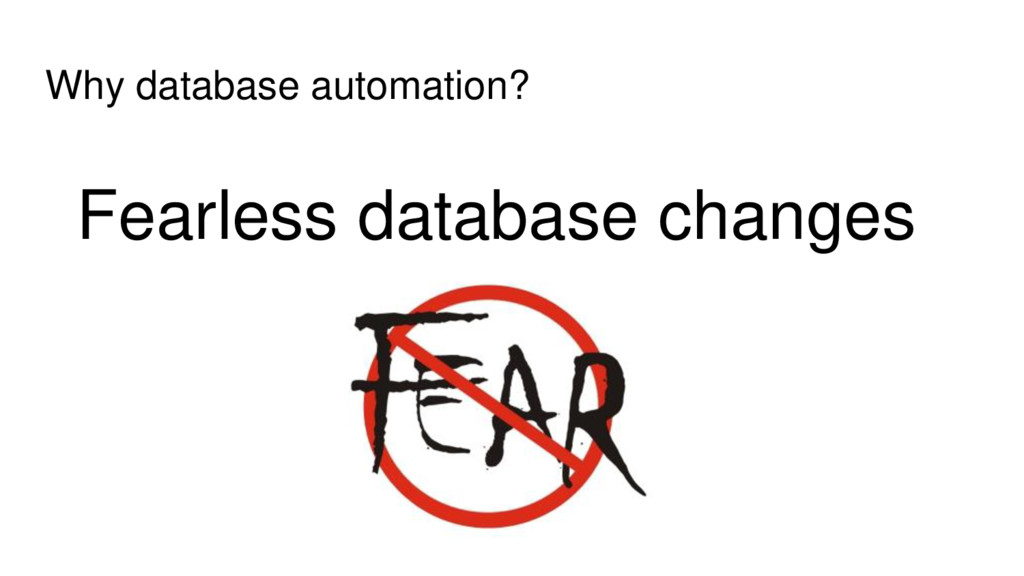 Why database automation? Fearless database chan...