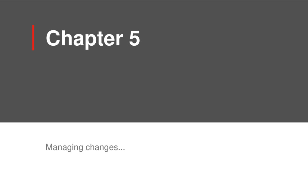 Chapter 5 Managing changes...