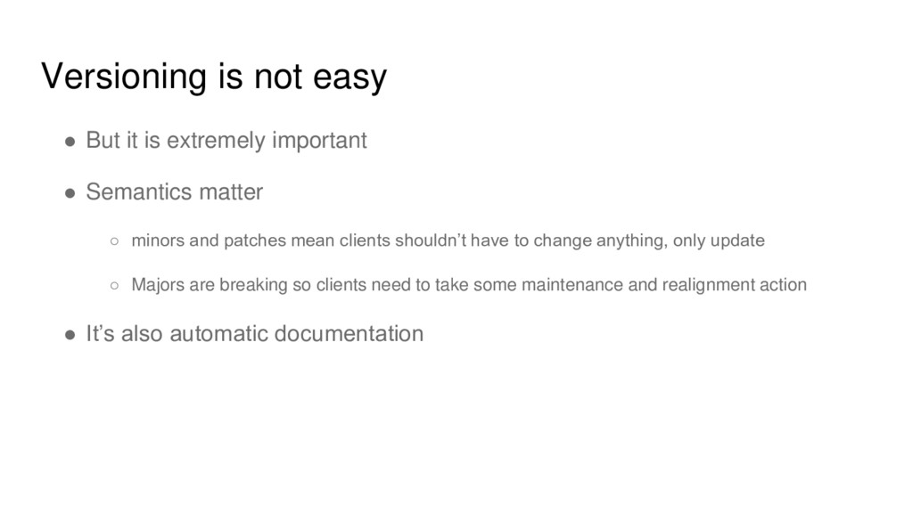 Versioning is not easy ● But it is extremely im...