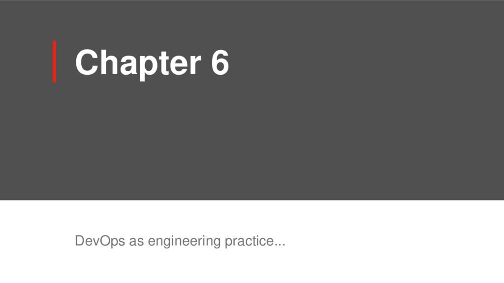 Chapter 6 DevOps as engineering practice...