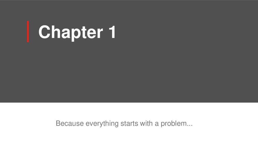 Chapter 1 Because everything starts with a prob...