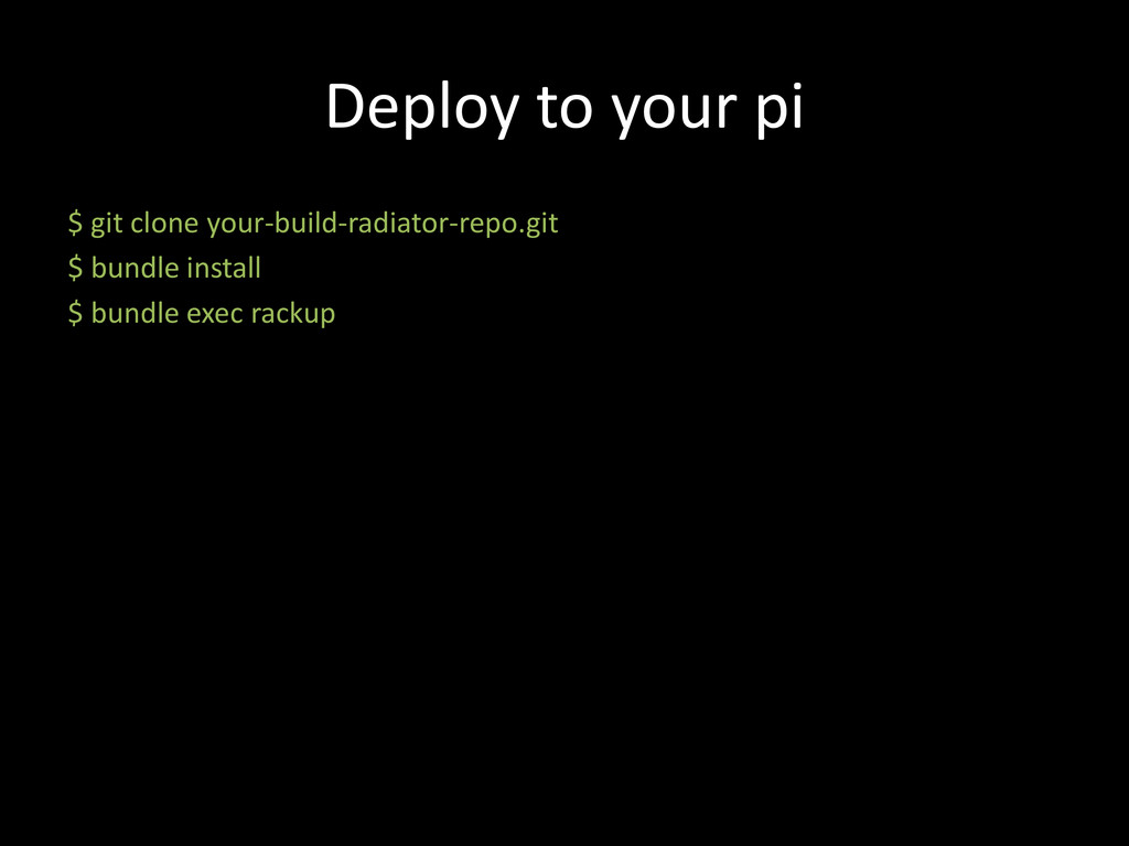 Deploy to your pi $ git clone your-build-radiat...
