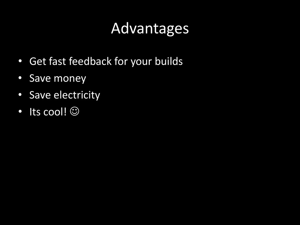 Advantages • Get fast feedback for your builds ...