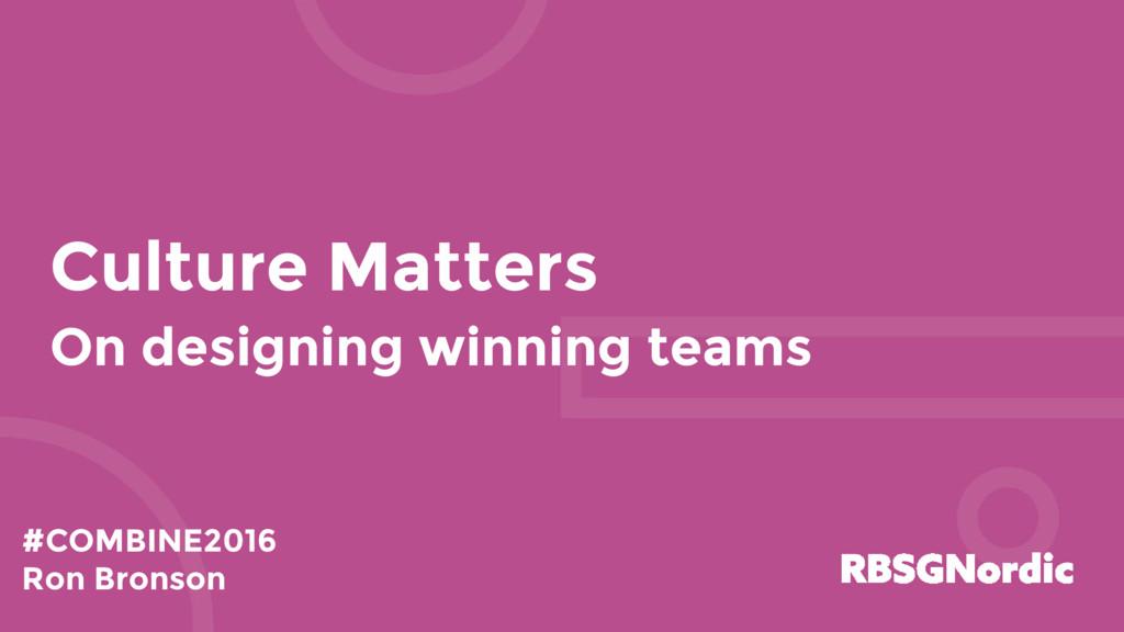 Culture Matters On designing winning teams #COM...