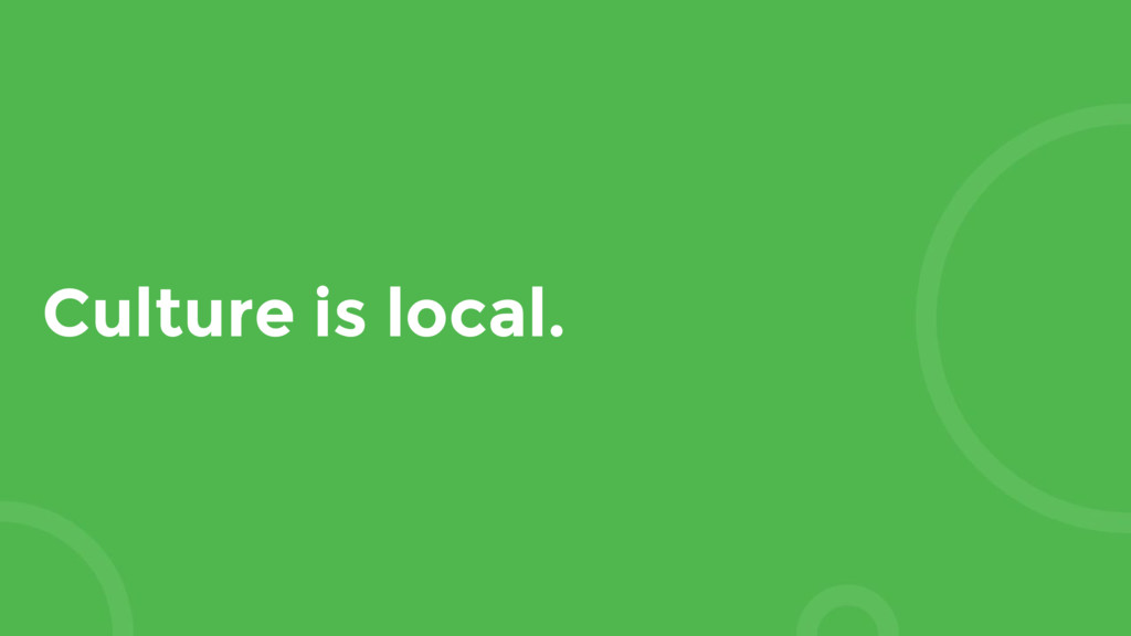 Culture is local.