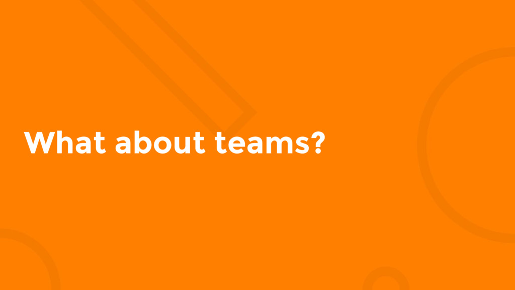 What about teams?