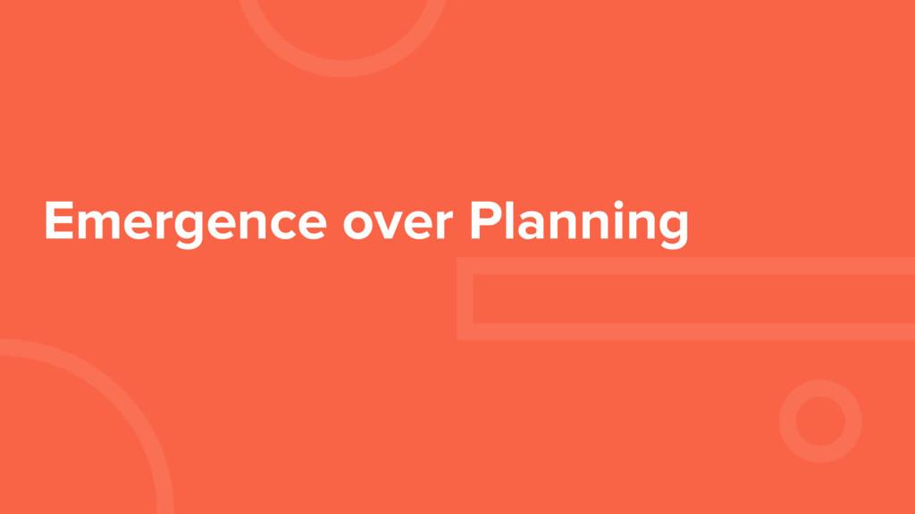 Emergence over Planning