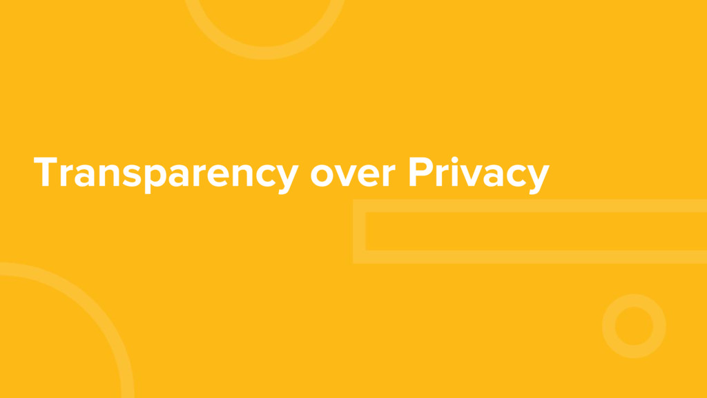Transparency over Privacy