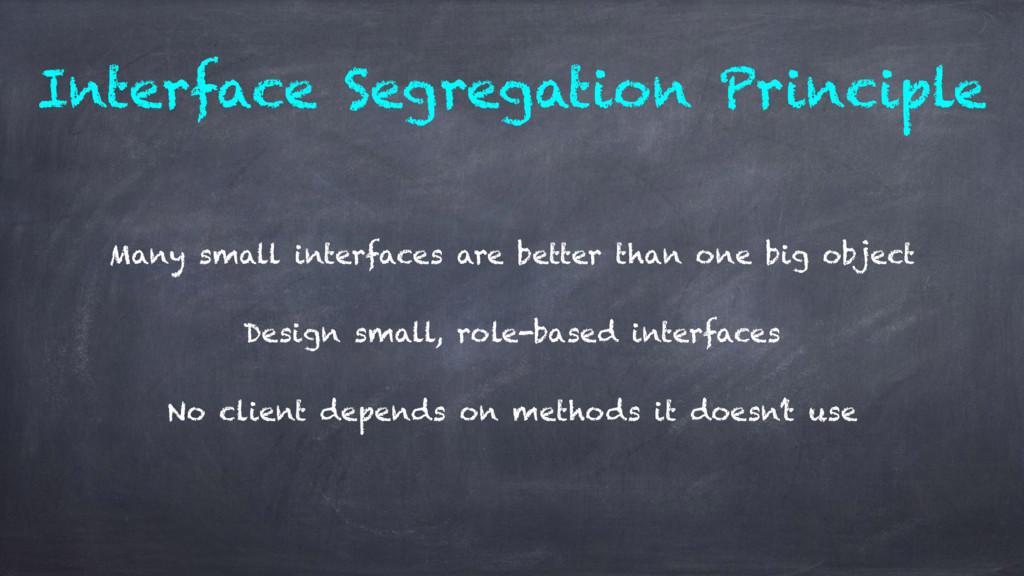 Interface Segregation Principle Many small inte...