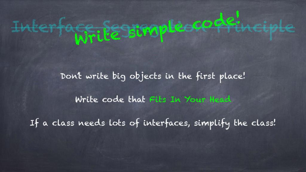 Interface Segregation Principle Don't write big...