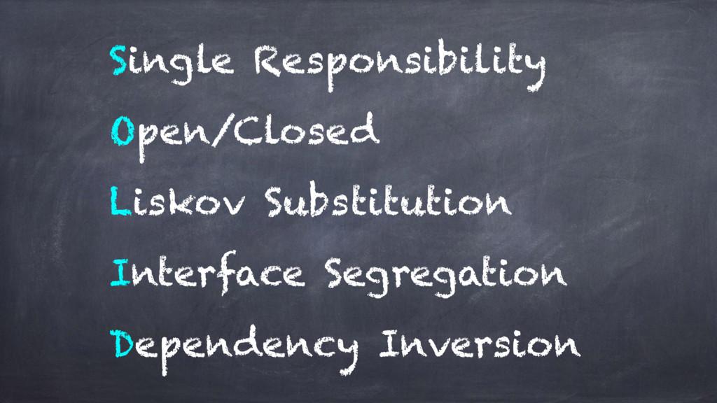 Single Responsibility Open/Closed Liskov Substi...