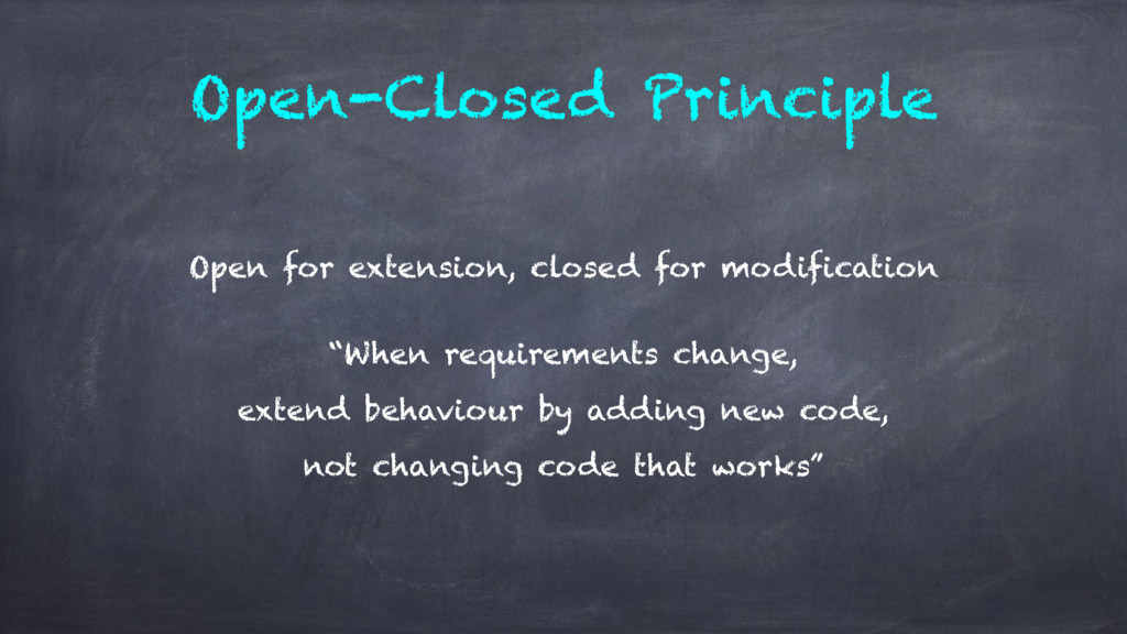 Open-Closed Principle Open for extension, close...
