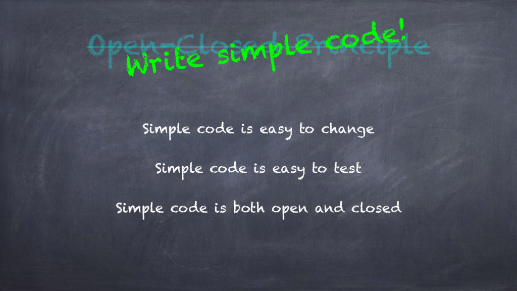 Open-Closed Principle Simple code is easy to ch...