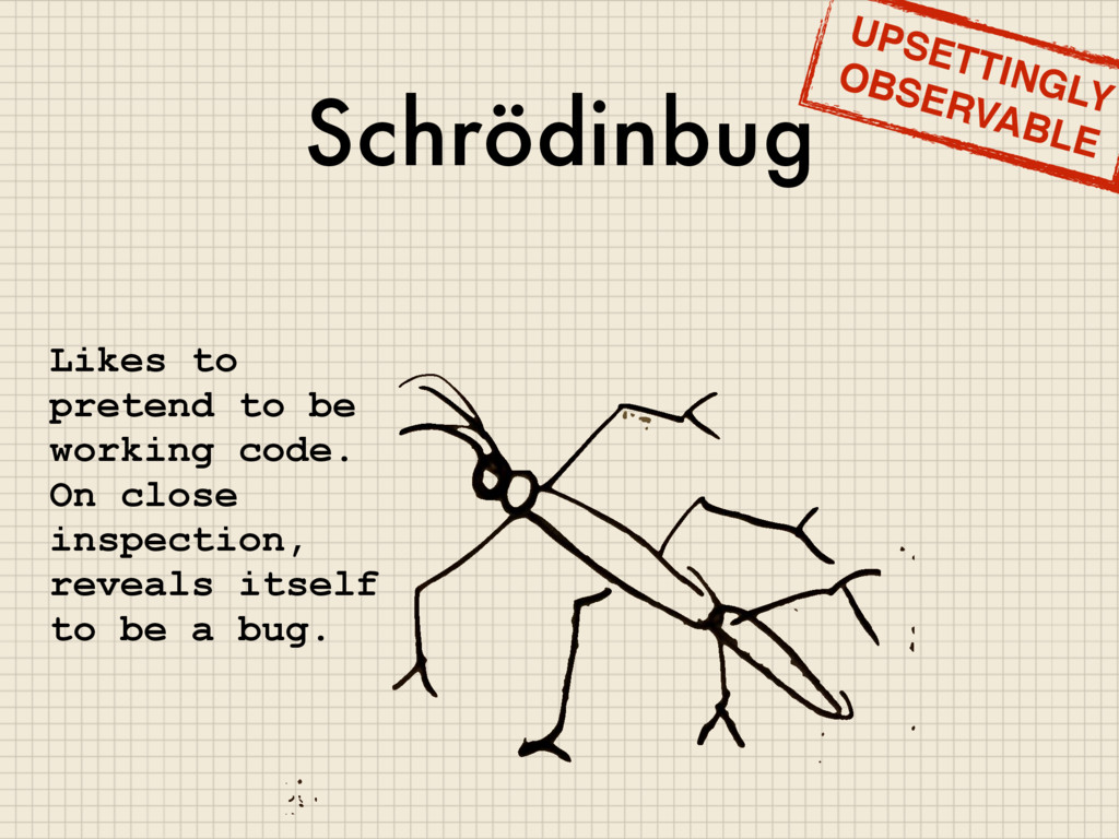 Schrödinbug Likes to pretend to be working code...