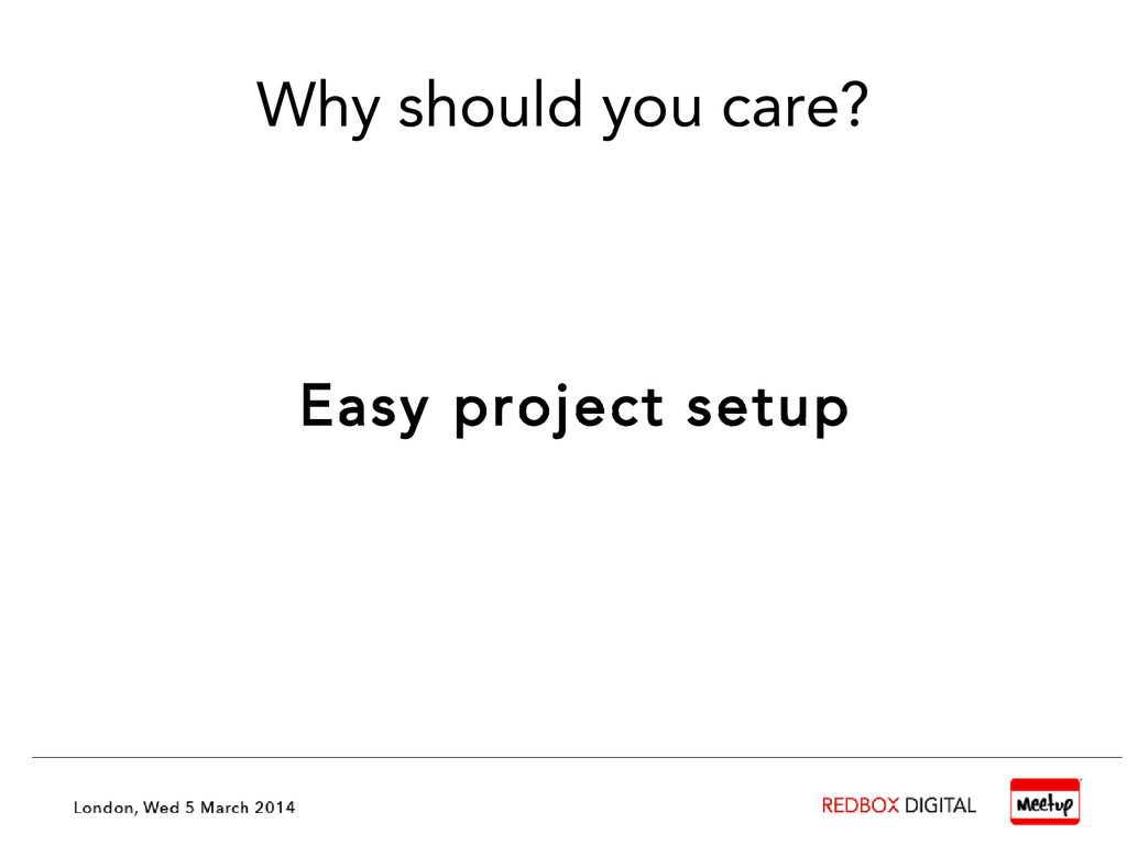 Why should you care? Easy project setup