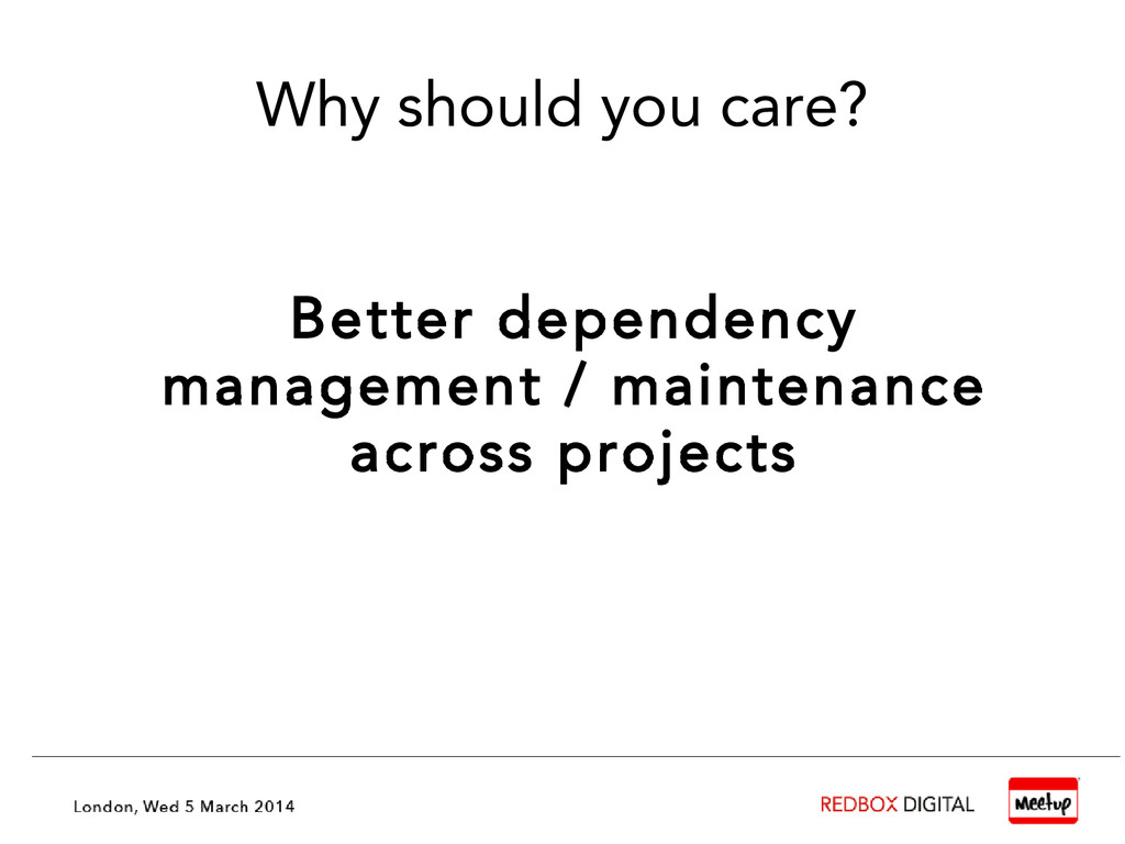 Why should you care? Better dependency manageme...