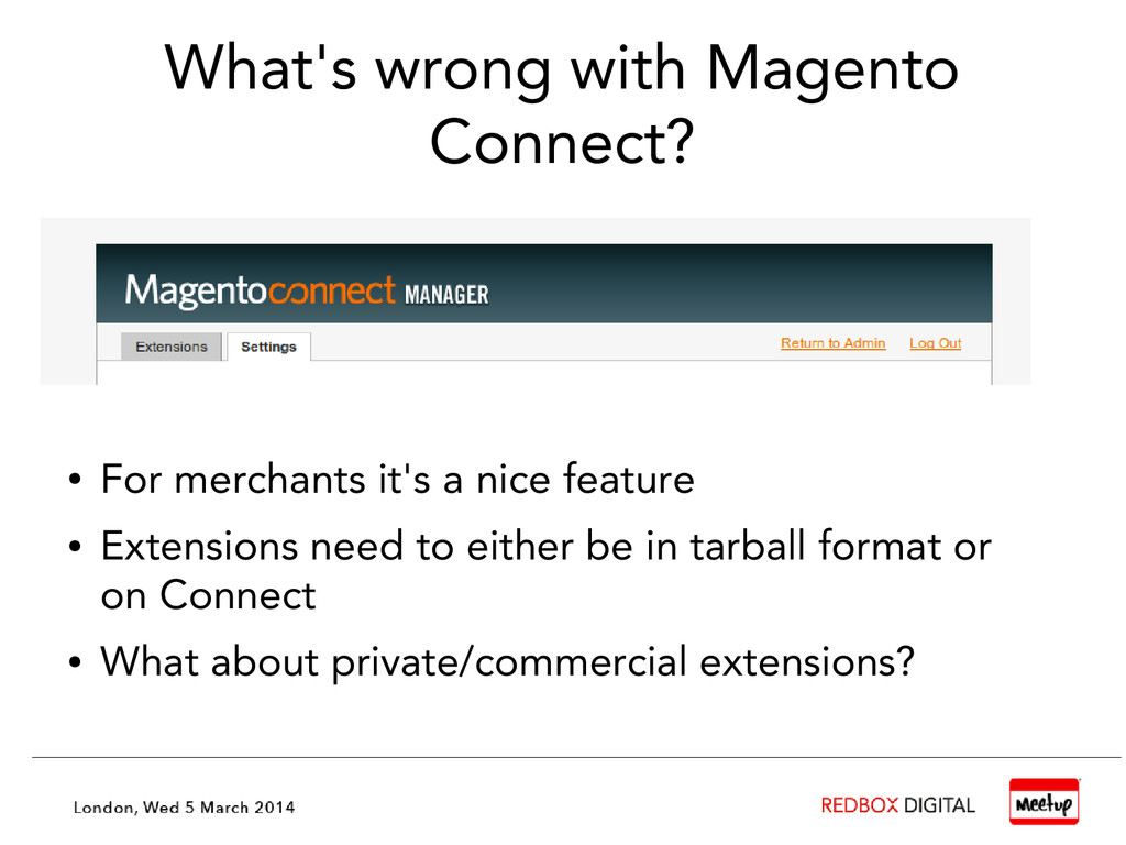 What's wrong with Magento Connect? ● For mercha...