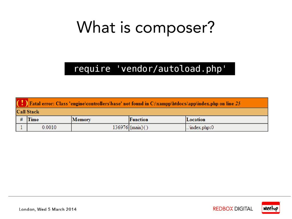 What is composer? ● require 'vendor/autoload.ph...