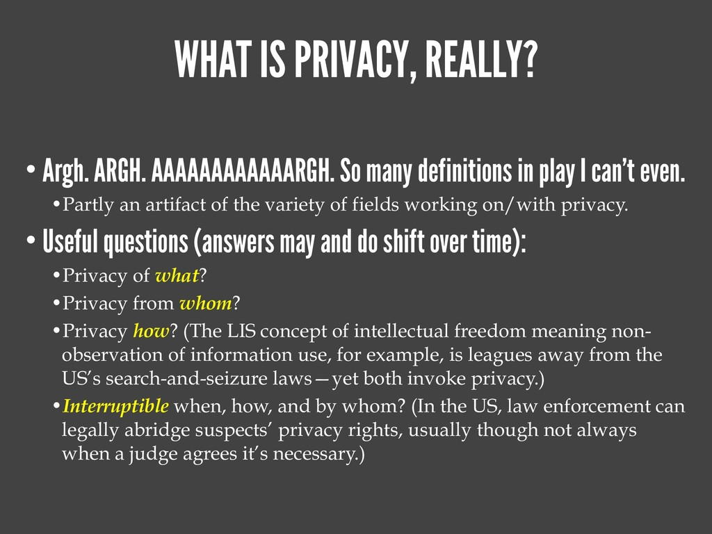 WHAT IS PRIVACY, REALLY? • Argh. ARGH. AAAAAAAA...