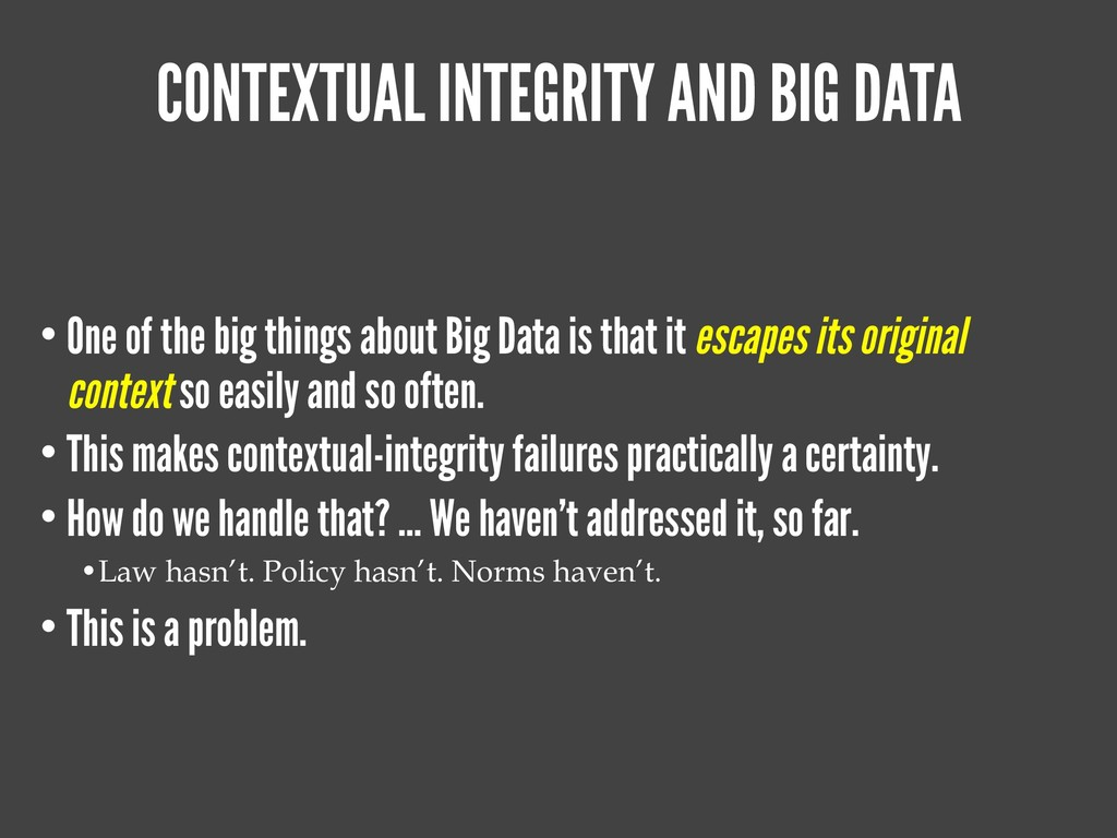 CONTEXTUAL INTEGRITY AND BIG DATA • One of the ...