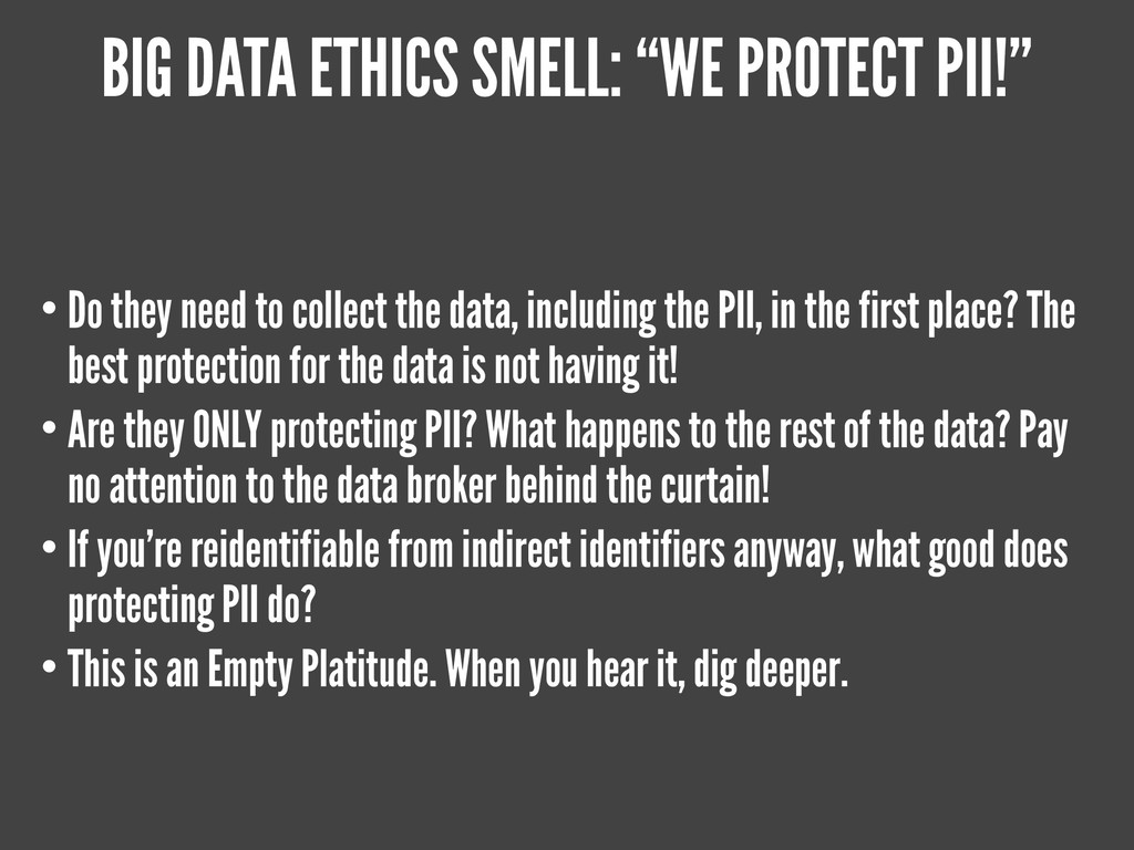 "BIG DATA ETHICS SMELL: ""WE PROTECT PII!"" • Do t..."