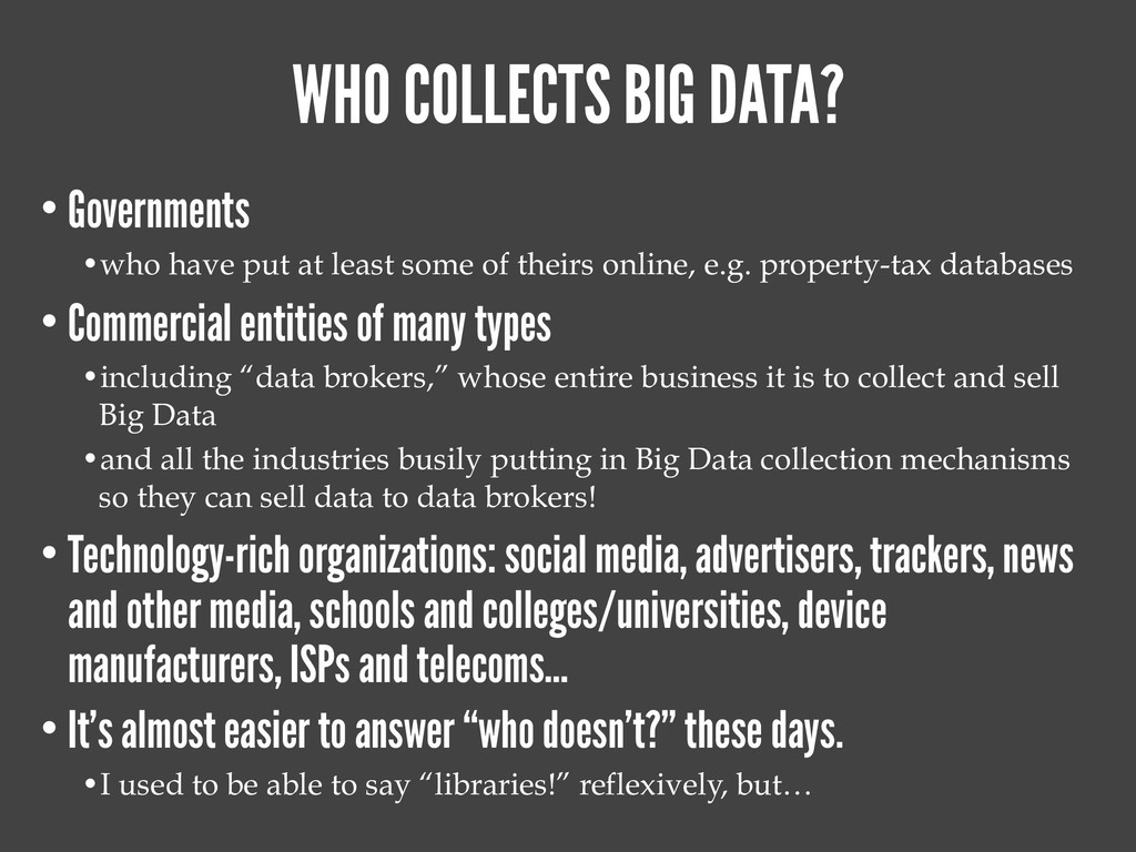 WHO COLLECTS BIG DATA? • Governments •who have ...