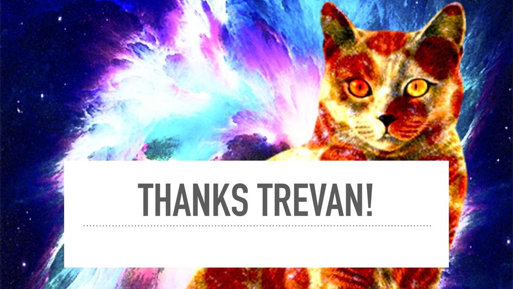 THANKS TREVAN!