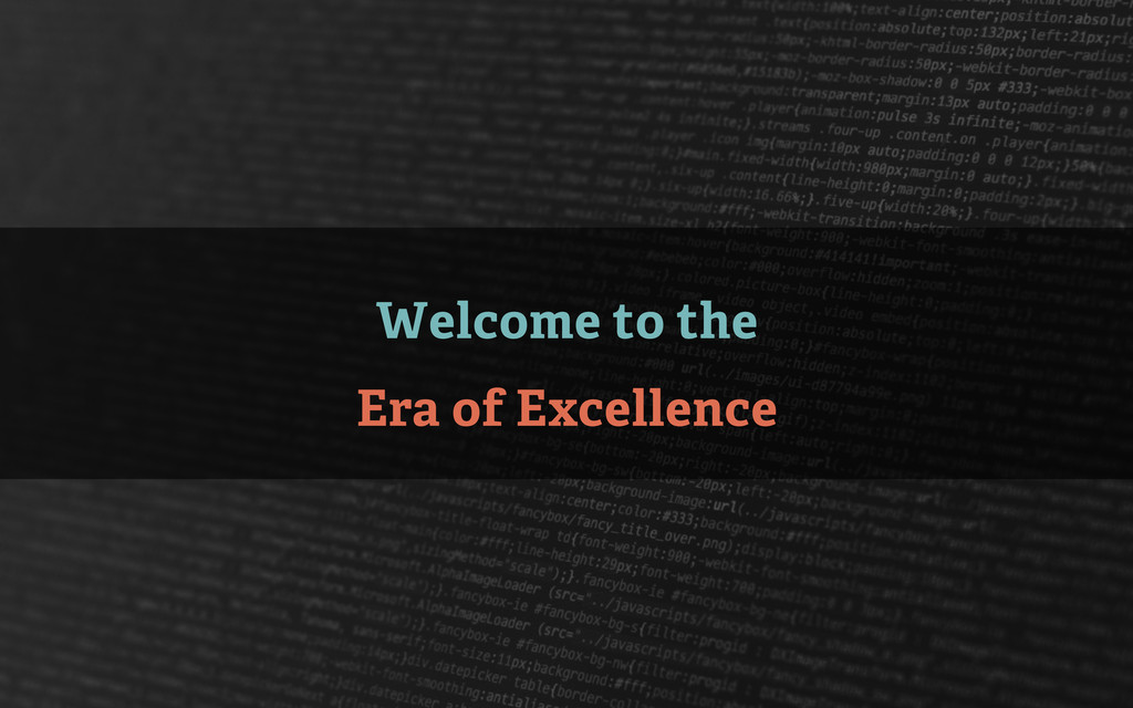 Welcome to the Era of Excellence