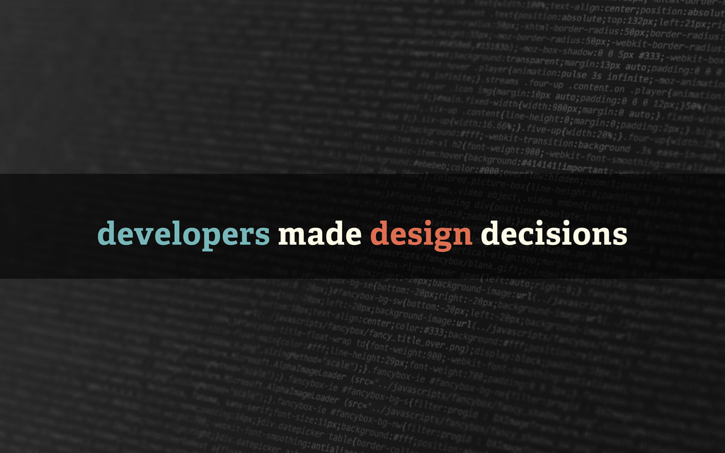 developers made design decisions