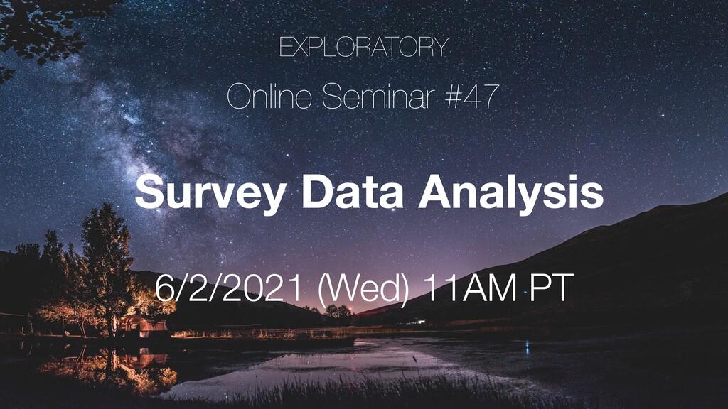 EXPLORATORY Online Seminar #47 6/2/2021 (Wed) 1...