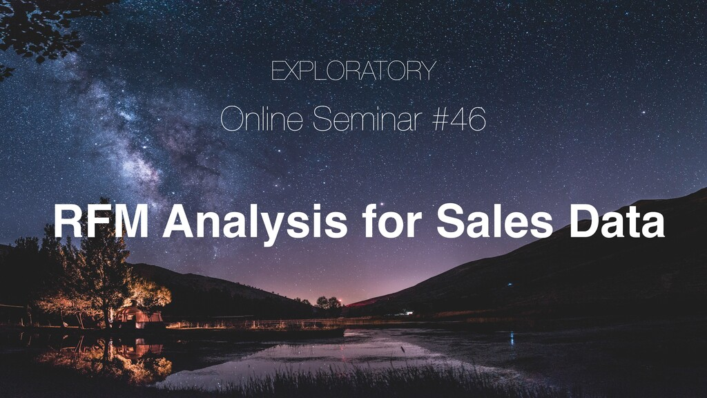 EXPLORATORY Online Seminar #46 RFM Analysis for...