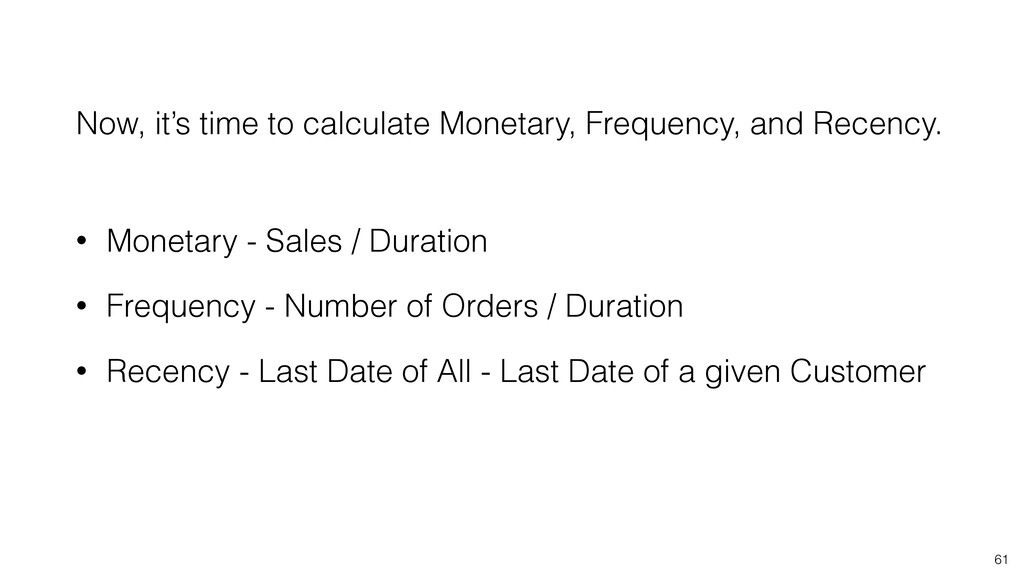 61 Now, it's time to calculate Monetary, Freque...