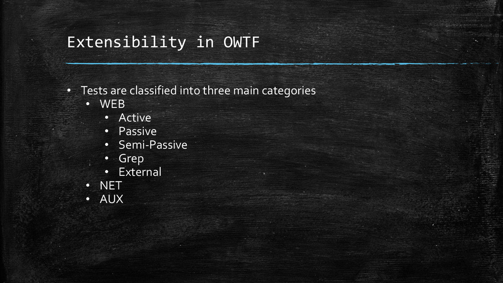 Extensibility in OWTF • Tests are classified in...
