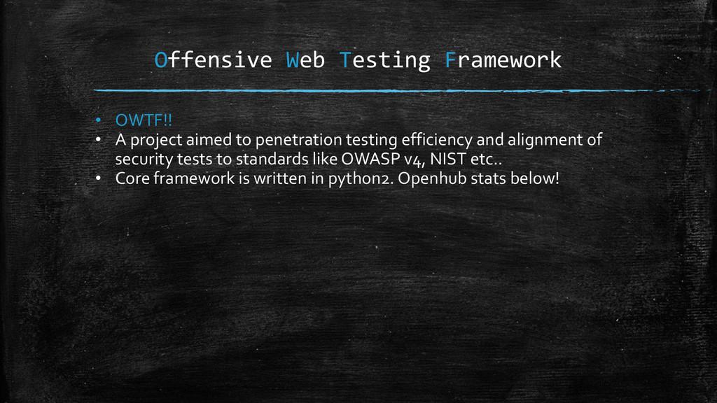 Offensive Web Testing Framework • OWTF!! • A pr...
