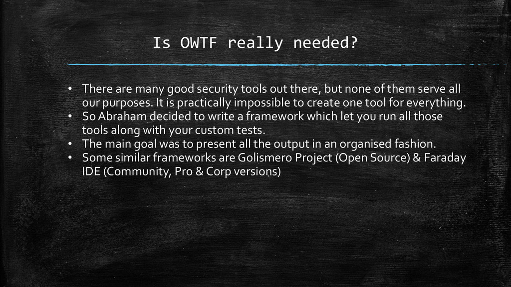 Is OWTF really needed? • There are many good se...