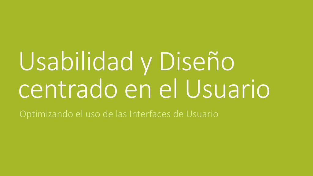 Usabilidad y Diseño centrado en el Usuario Opti...