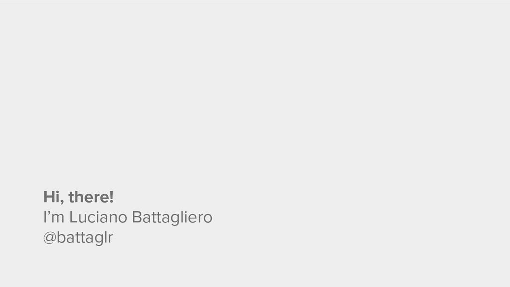 Hi, there! I'm Luciano Battagliero @battaglr