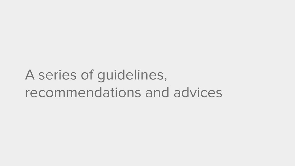 A series of guidelines, recommendations and adv...
