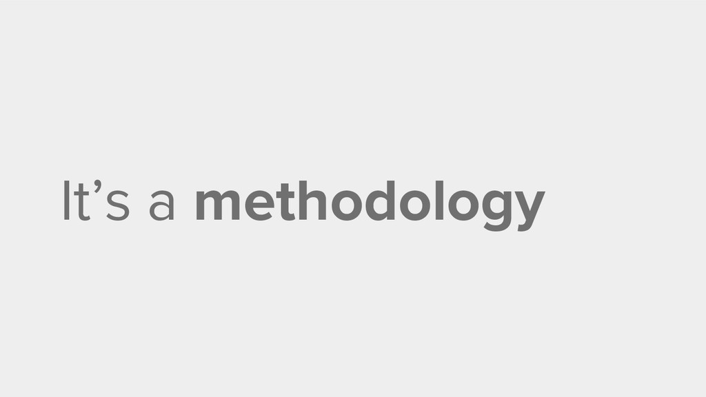 It's a methodology
