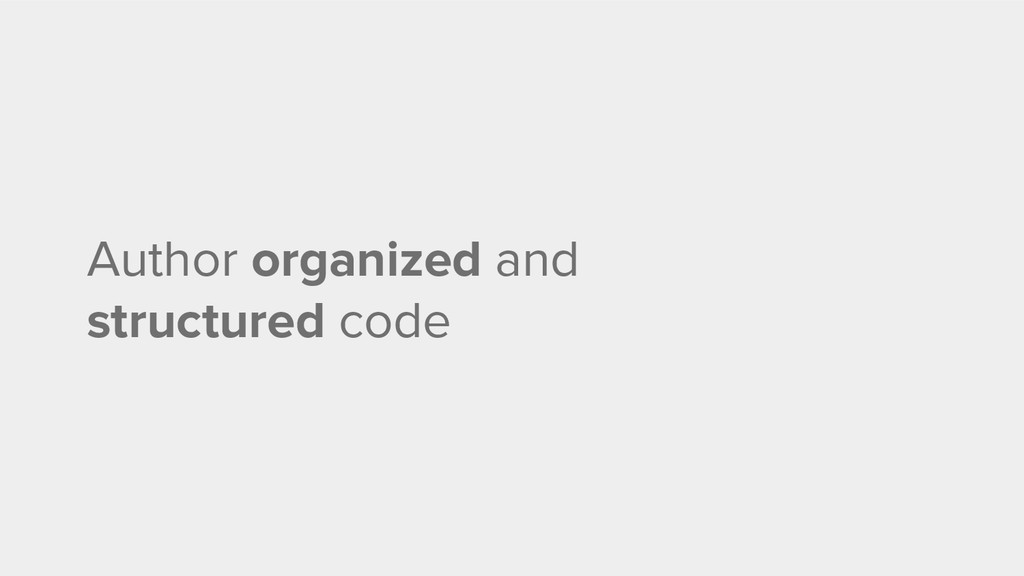 Author organized and structured code